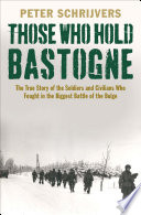 Those Who Hold Bastogne : to push the allied invaders...