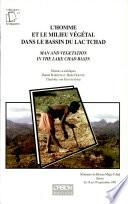 L'Homme et le milieu végétal dans le bassin du Lac Tchad