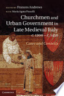 Churchmen and Urban Government in Late Medieval Italy  c 1200   c 1450