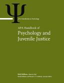 APA Handbook of Psychology and Juvenile Justice