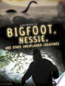 Handbook to Bigfoot  Nessie  and Other Unexplained Creatures