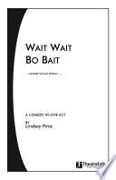 Wait Wait Bo Bait