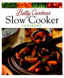 Betty Crocker s Slow Cooker Cookbook