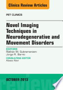 Novel Imaging Techniques In Neurodegenerative And Movement Disorders An Issue Of Pet Clinics