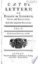 Catos Letters  Or  Essay on Liberty  Civil and Religious  and Other Important Subjects  In Four Volumes  Vol  1    4   Book PDF