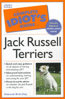 The Complete Idiot's Guide to Jack Russell Terriers Feeding And Covers First Aid Grooming Training