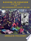 Riding in Circles J e b  Stuart and the Confederate Cavalry 1861 1862