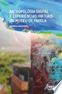 Antropologia Digital e Experiências Virtuais do Museu de Favela