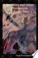 Sex Cults and Other Phenomena Volume Two