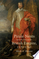 Pirate Nests and the Rise of the British Empire  1570 1740
