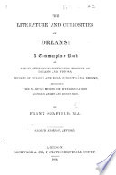 The Literature and Curiosities of Dreams  A commonplace book of speculations concerning the mystery of Dreams and Visions     By Frank Seafield  M A