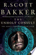 The Unholy Consult  The Aspect Emperor  Book Four
