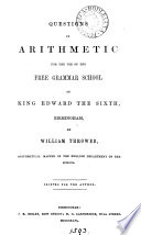 Questions in arithmetic for the use of the free grammar school of king Edward the sixth  Birmingham