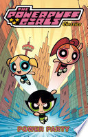 Powerpuff Girls Classics  Vol  1  Power Party