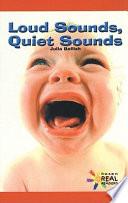 Loud Sounds, Quiet Sounds : ...