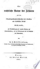 Die rechtliche Natur der Zehnten aus den Grundeigenthumsverhältnissen des römischen und fränkischen Reichs historisch entwickelt, mit be Rücksichtigung der neuesten Anträge auf Zehntabschaffung, und mit Andeutungen für die Geschichte des Lehnswesens
