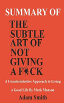 Summary of the Subtle Art of Not Giving a F*ck: A Counterintuitive Approach to Living a Good Life by Mark Manson. Pdf/ePub eBook