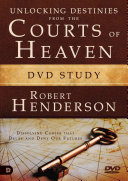Unlocking Destinies from the Courts of Heaven Dvd Study
