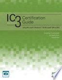 IC3 Certification Guide Using Microsoft Windows 7   Microsoft Office 2013