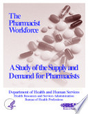 Report To Congress The Pharmacist Workforce A Study Of The Supply And Demand For Pharmacists
