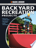 Black   Decker The Complete Guide to Backyard Recreation Projects