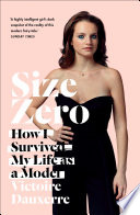 Size Zero  My Life as a Disappearing Model