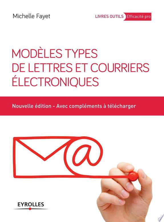 Modèles types de lettres et courriers électroniques / Michelle Fayet.- Paris : Eyrolles , DL 2015