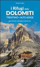 I rifugi delle Dolomiti. Trentino Alto Adige. 353 rifugi, malghe e bivacchi
