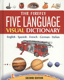 The Firefly Five Language Visual Dictionary : themes ranging from astronomy to sports....