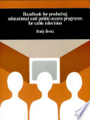 Handbook for Producing Educational and Public access Programs for Cable Television