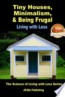 Tiny Houses Minimalism Being Frugal Living With Less