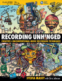 Recording Unhinged And Unconventional Music Recording Techniques Is A