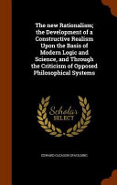 The New Rationalism The Development Of A Constructive Realism Upon The Basis Of Modern Logic And Science And Through The Criticism Of Opposed Philosophical Systems book