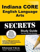 Indiana Core English Language Arts Secrets Study Guide  Indiana Core Test Review for the Indiana Core Assessments for Educator Licensure