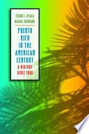 Puerto Rico in the American Century