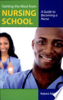 Getting the Most From Nursing School  A Guide to Becoming a Nurse