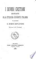 I doveri cristiani esposti alla studiosa giovent   italiana pel sacerdote d  Enrico Giovannini