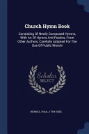 Church Hymn Book  Consisting of Newly Composed Hymns  with an of Hymns and Psalms  from Other Authors  Carefully Adapted for the Use of