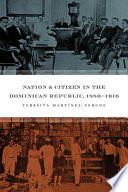 Nation and Citizen in the Dominican Republic  1880 1916