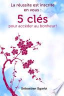 La Reussite Est Inscrite En Vous 5 Cles Pour Acceder Au Bonheur