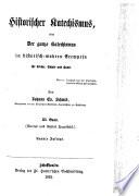 Historischer Katechismus oder der ganze Katechismus in historisch wahren Exempeln f  r Kirche  Schule und Haus