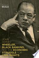 John Hervey Wheeler Black Banking And The Economic Struggle For Civil Rights