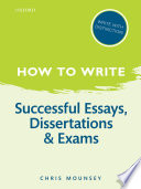 How to Write  Successful Essays  Dissertations  and Exams
