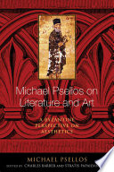 Michael Psellos on Literature and Art Figure In The History Of Byzantine Literary