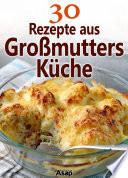 30 Rezepte aus Gro  mutters K  che