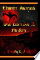 download ebook elements incarnate: where embers glow a fire burns (volume 1) pdf epub