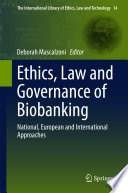 Ethics  Law and Governance of Biobanking