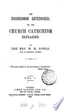 The Churchman Catechized  or  the Church Catechism explained