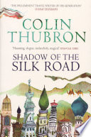 Shadow of the Silk Road Thubron Traces The Drifts Of The First Great