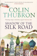 Shadow of the Silk Road From The Master Of Travel Writing Colin Thubron